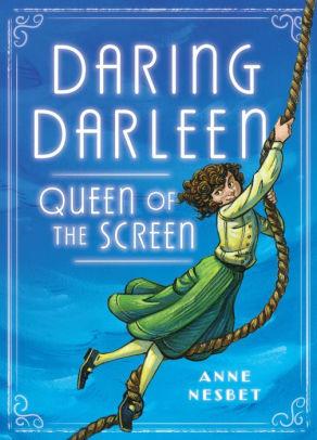 Daring Darleen, Queen of the Screen by Anne Nesbet